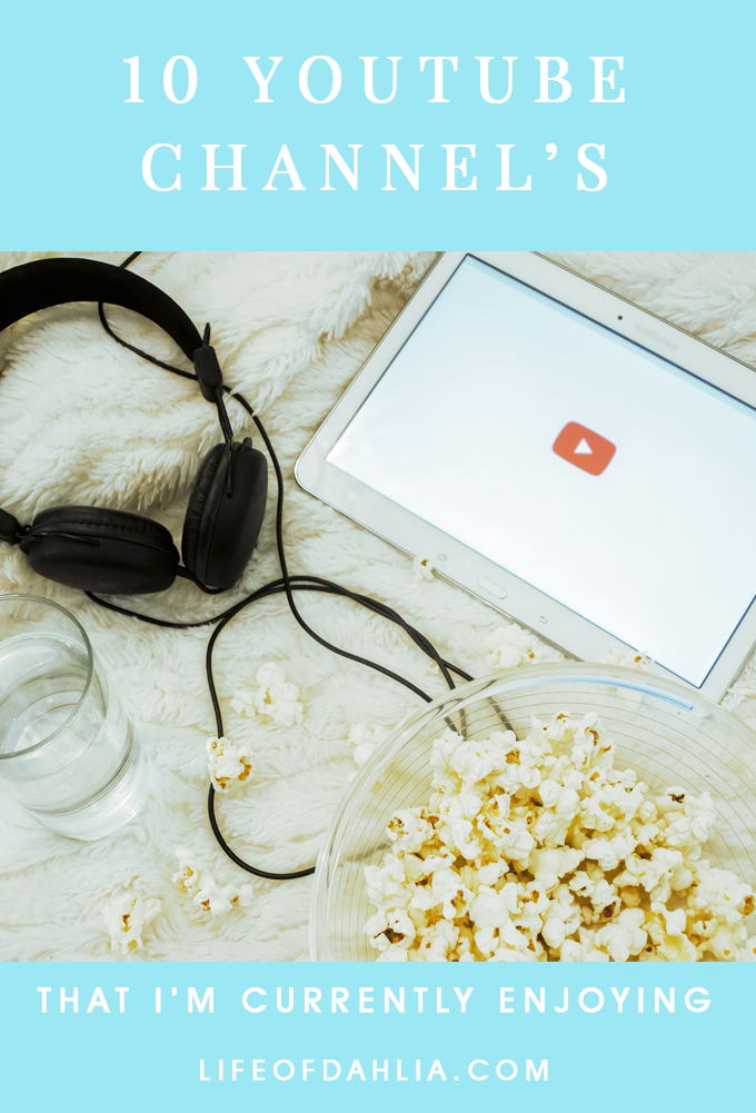 10 Youtube Channels That I'm Currently Enjoying | Life of Dahlia